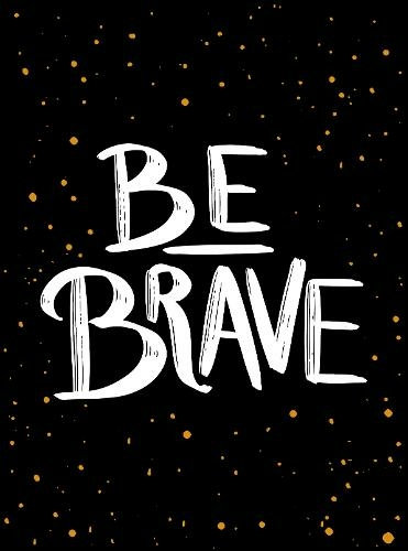 Be Brave: The Little Book of Courage