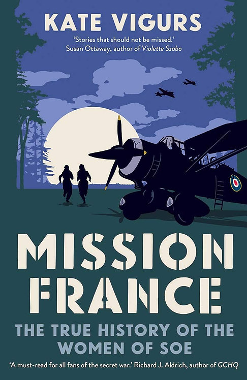 PRE-ORDER Mission France: The True History of the Women of SOE - 11/5/21