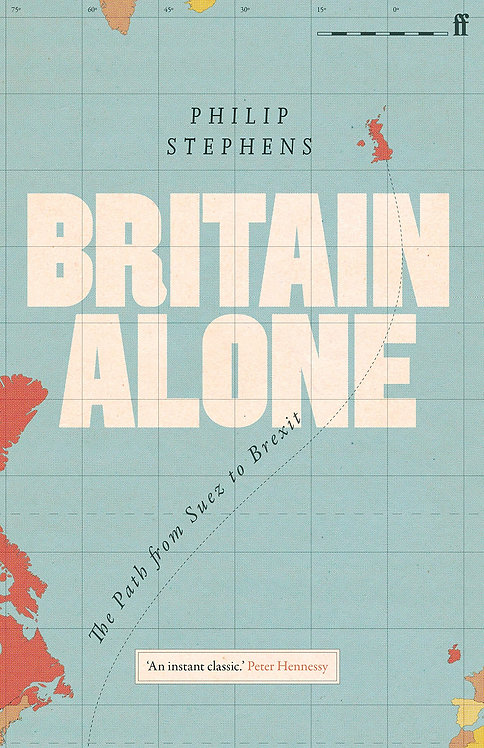 Britain Alone: The Path from Suez to Brexit - with SIGNED bookplate