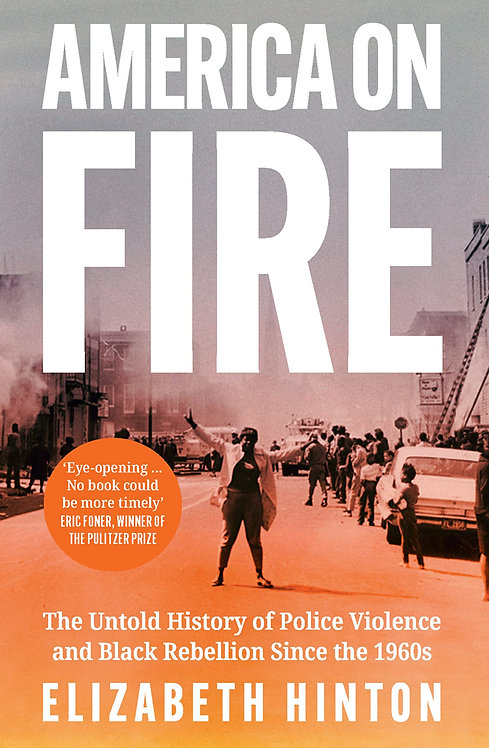 America on Fire: The Untold History of Police Violence and Black Rebellion Since