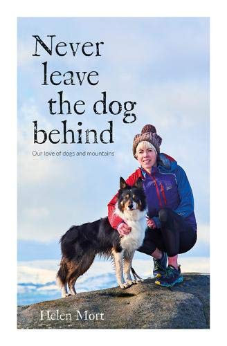 Never Leave the Dog Behind: Our love of dogs and mountains
