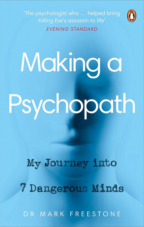 Making a Psychopath: My Journey into 7 Dangerous Minds