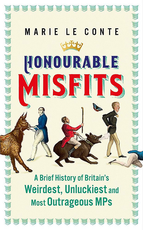 Honourable Misfits: A Brief History of Britain's Weirdest, Unluckiest and Most O