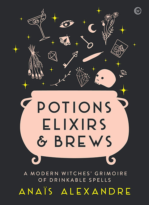 Potions, Elixirs & Brews: A modern witches' grimoire of drinkable spells