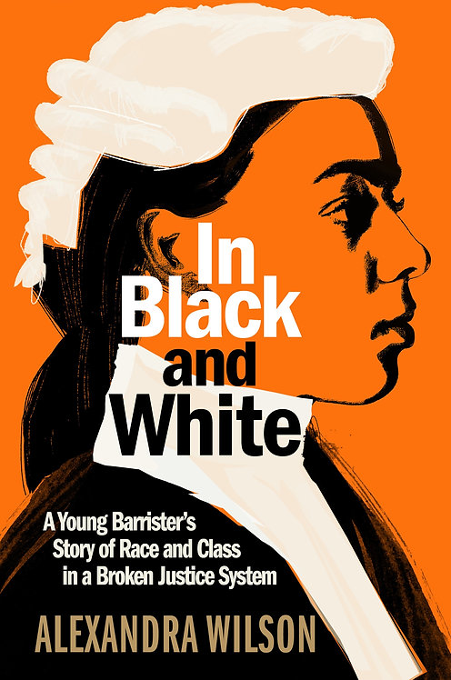 In Black and White: A Young Barrister's Story of Race and Class in...