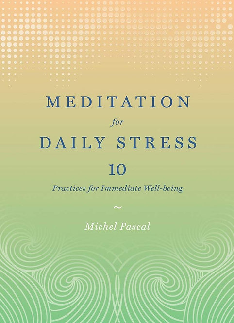 Meditation for Daily Stress: 10 Practices for Immediate Well-being