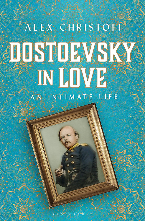 Dostoevsky in Love: An Intimate Life