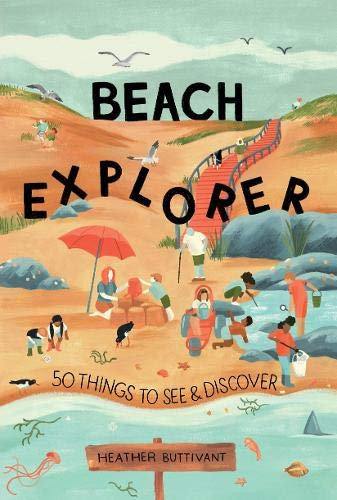 Beach Explorer: 50 Things to See and Discover