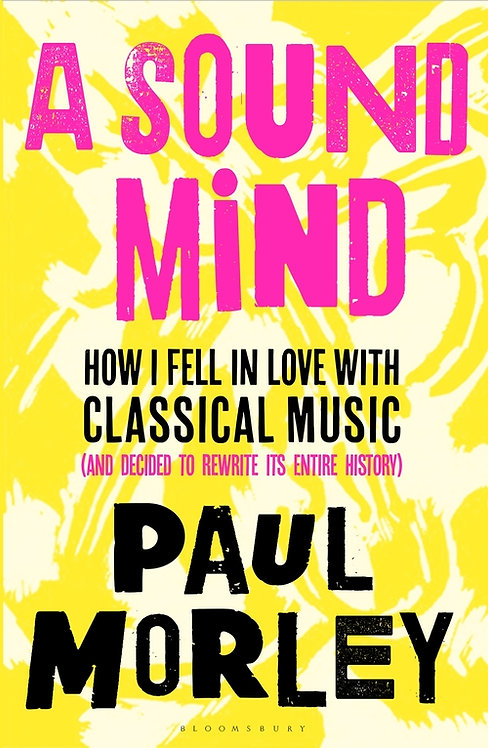 A Sound Mind: How I Fell in Love with Classical Music (and Decided to Rewrite i