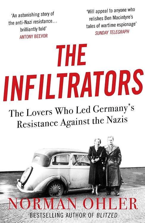 The Infiltrators: The Lovers Who Led Germany's Resistance Against the Nazis
