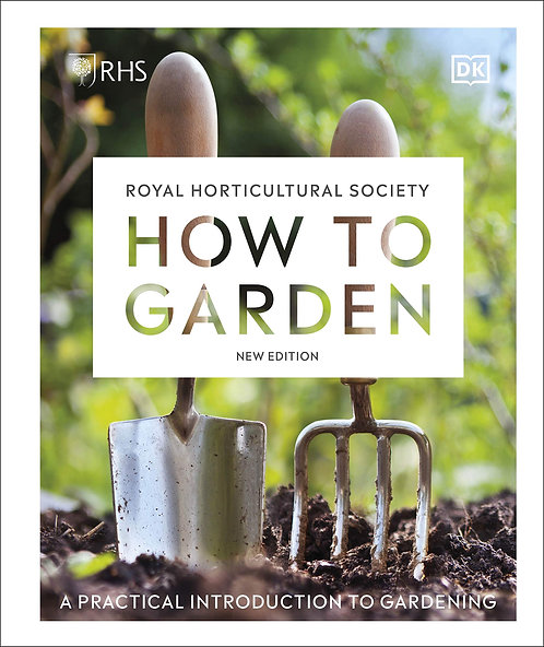 RHS How to Garden New Edition: A Practical Introduction to Gardening