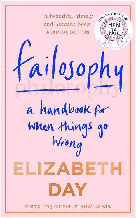 Failosophy: A Handbook for When Things Go Wrong