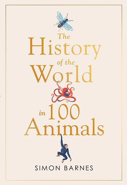 The History of the World in 100 Animals - With SIGNED Bookplates!