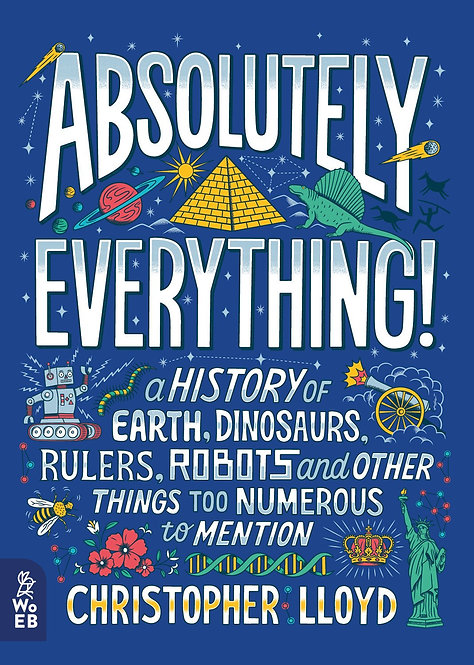 Absolutely Everything!: A History of Earth, Dinosaurs, Rulers, Robots and Other