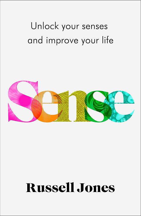 Sense: Unlock Your Senses and Improve Your Life