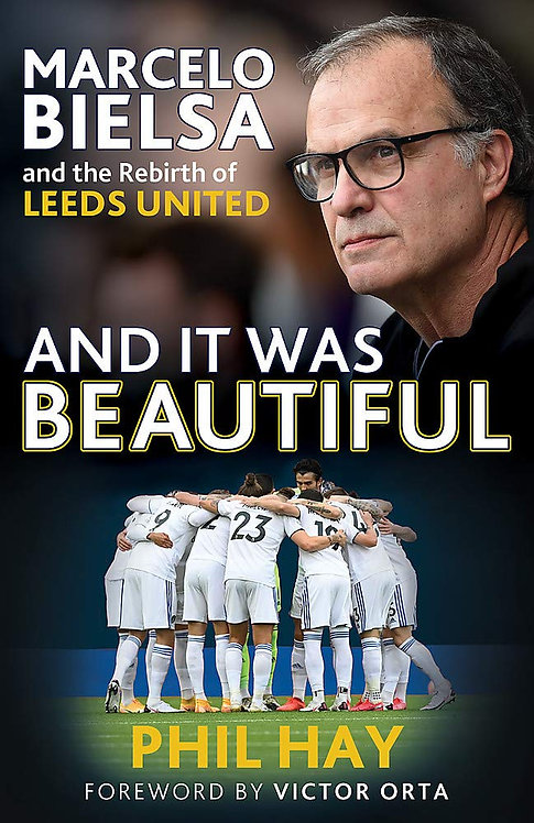Marcelo Bielsa: And it was Beautiful - SIGNED 1st edition!