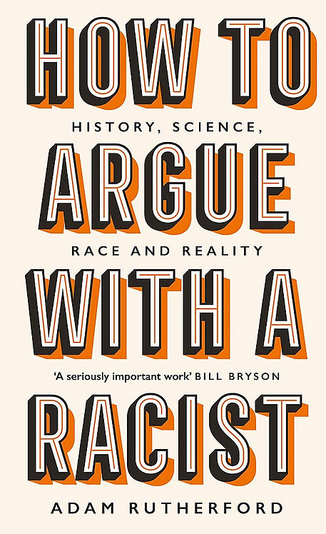 How to Argue With a Racist: History, Science, Race and Reality (Hardback)