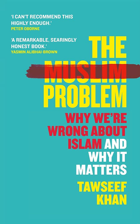The Muslim Problem: Why We're Wrong About Islam and Why It Matters