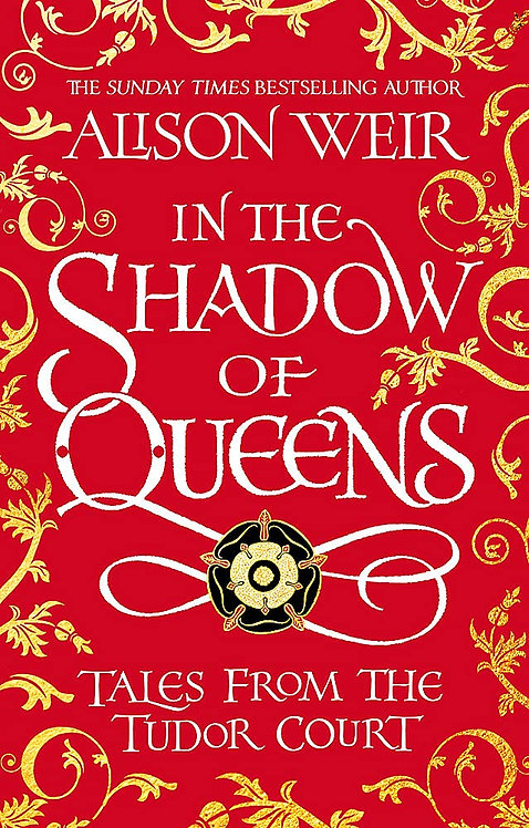 In the Shadow of Queens: Tales from the Tudor Court - SIGNED 1st editions!