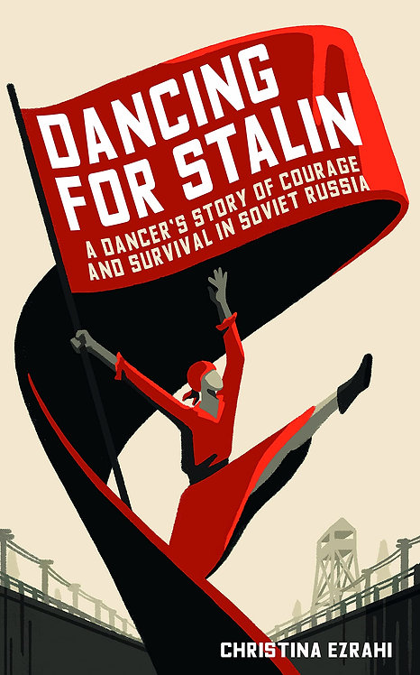 Dancing for Stalin: A Dancer's Story of Courage and Survival in Soviet Russia
