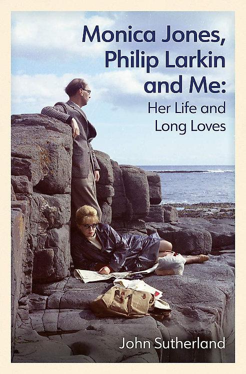 Monica Jones, Philip Larkin and Me: Her Life and Long Loves