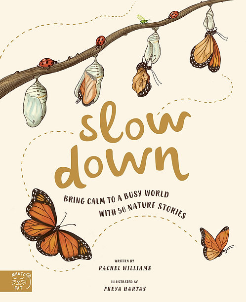 Slow Down: Bring Calm to a Busy World with 50 Nature Stories (HB)