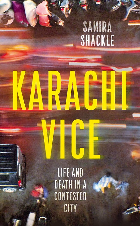 Karachi Vice: Life and Death in a Contested City (HB)