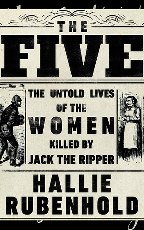 The Five: The Untold Stories of the Women Killed by Jack the Ripper