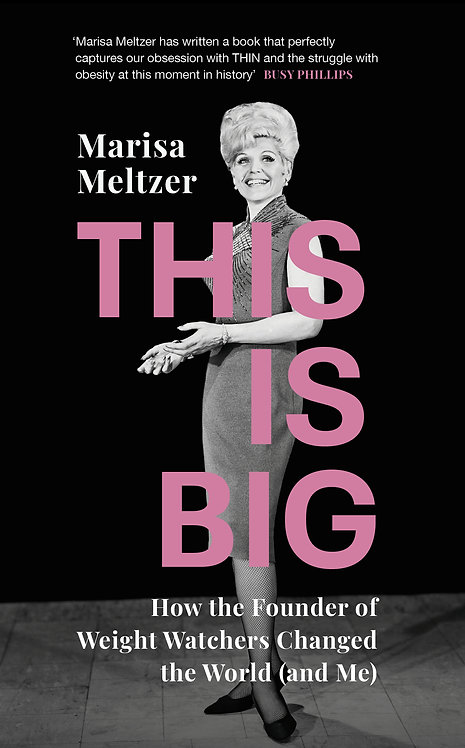 This is Big: How the Founder of Weight Watchers Changed the World (and Me)