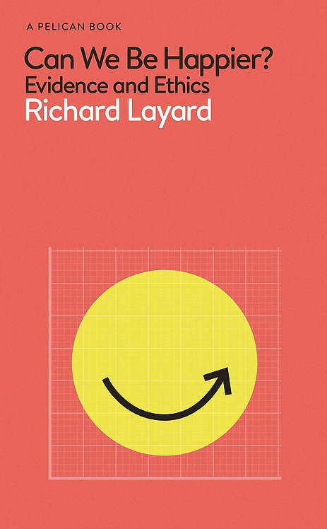 Can We Be Happier?: Evidence and Ethics (Hardback)