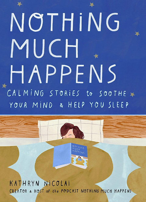 Nothing Much Happens: Calming stories to soothe your mind and help you sleep