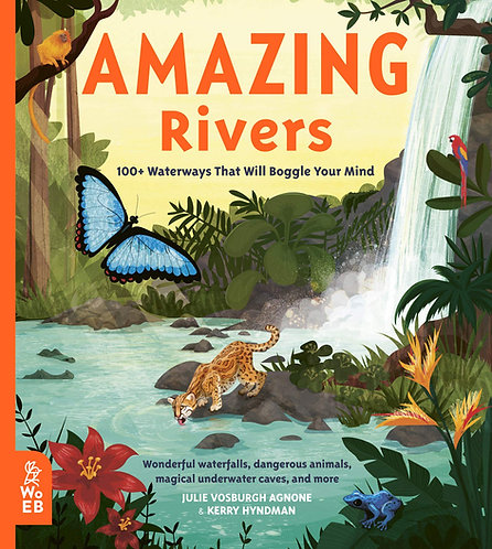 Amazing Rivers: 100+ Waterways That Will Boggle Your Mind (Our Amazing World)