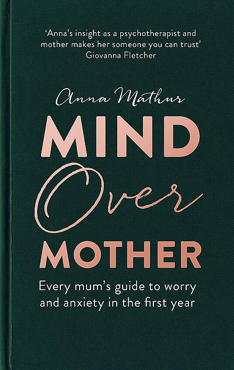 Mind Over Mother: Every mum's guide to worry and anxiety in the first year