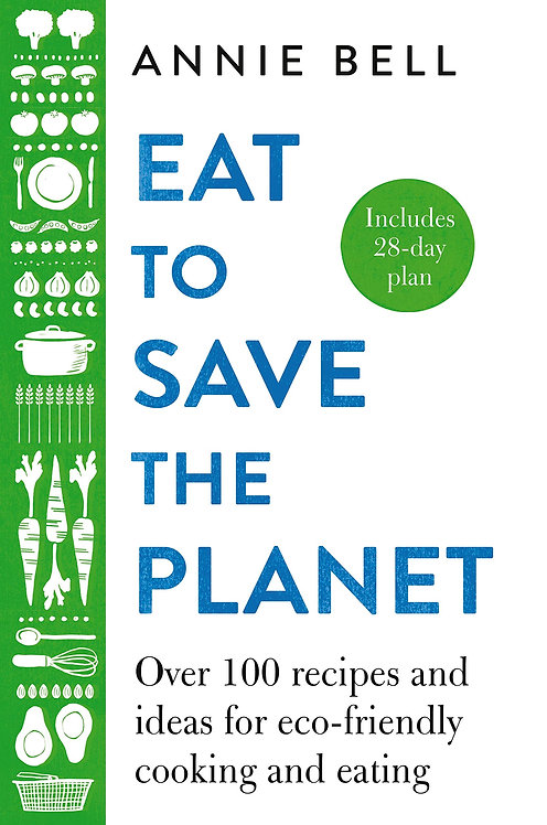 Eat to Save the Planet: Over 100 Recipes and Ideas for Eco-Friendly Cooking