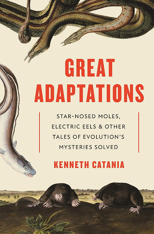 Great Adaptations: Star-Nosed Moles, Electric Eels, and Other Tales of Evolution