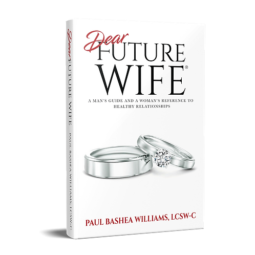 Dear Future Wife: A Man's Guide and A Woman's Reference to Healthy Relationships