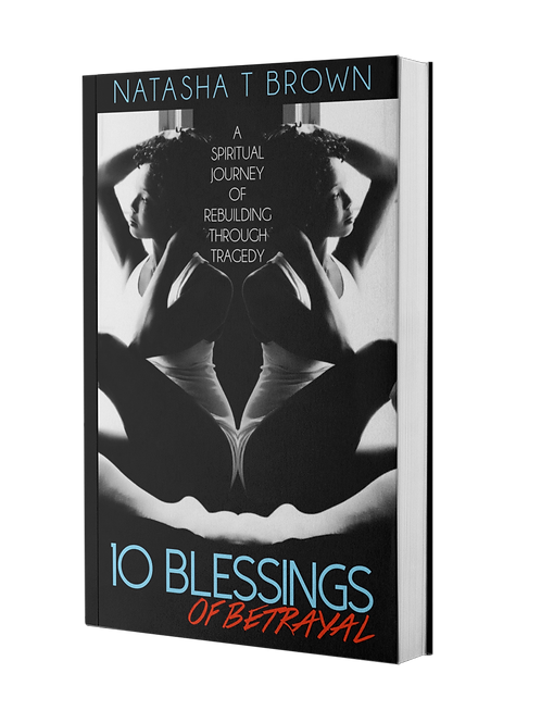 10 Blessings of Betrayal: A Spiritual Journey of Rebuilding Through Tragedy