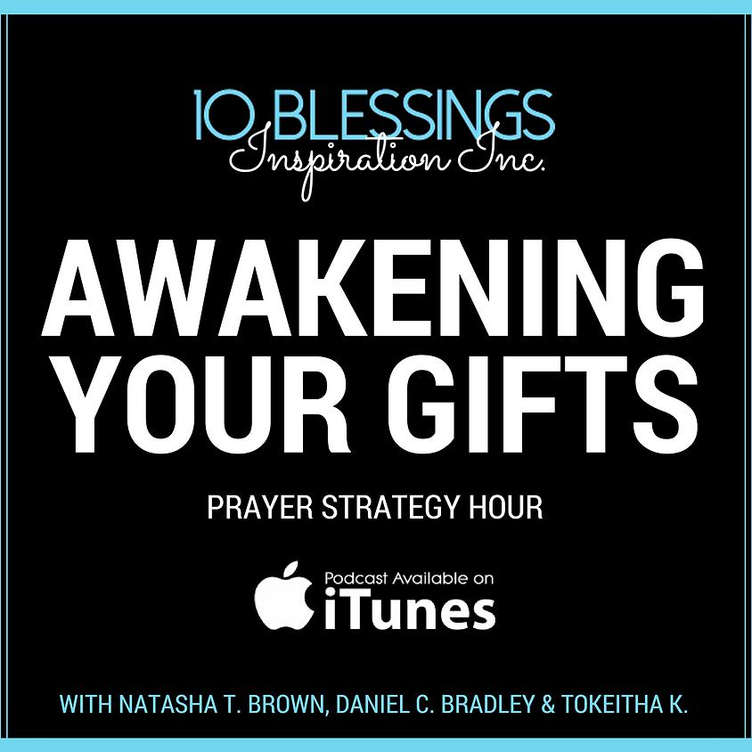 Awakening Your Gifts Prayer Hour  & Podcast Recording