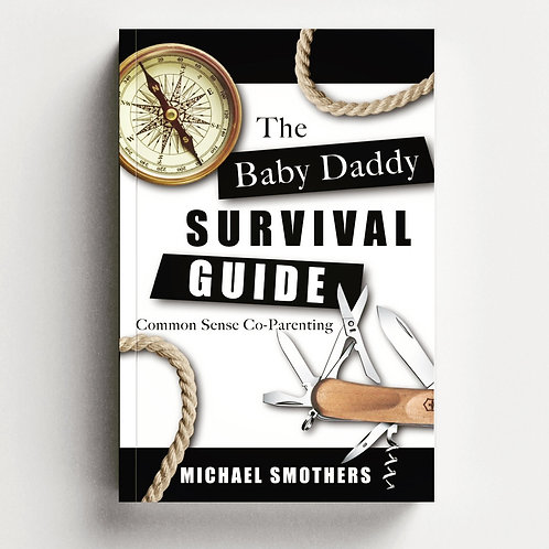 The Baby Daddy Survival Guide: Common Sense Co-parenting