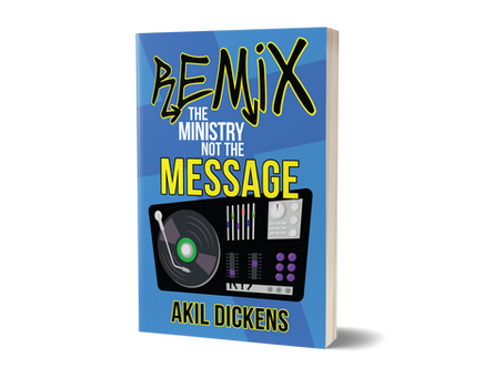 Remix the Ministry Not the Message by Akil Dickens