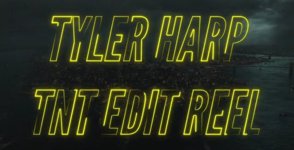 Tyler Harp TNT Edit Reel