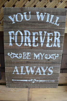 "Wood Sign - ""You Will Forever Be My Always"""
