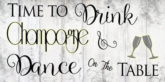 """Canvas Sign - """"Time To Drink Champagne..."""""""