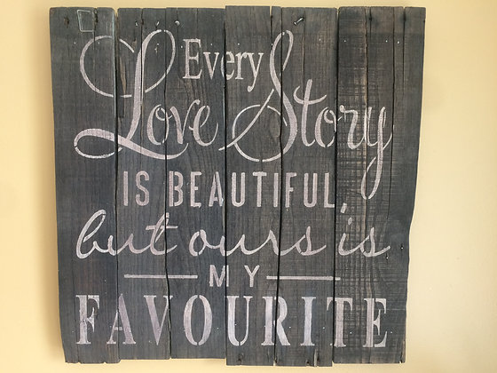 """""""Every Love Story Is Beautiful..."""" Reclaimed Wood Sign"""