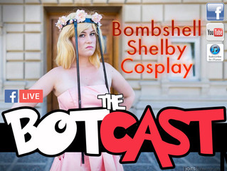 The BotCast Episode 29 - Bombshell Shelby Cosplay