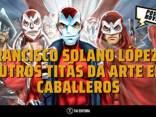Francisco Solano López e outros titãs da arte em Caballeros