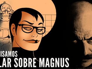 Precisamos falar sobre Magnus
