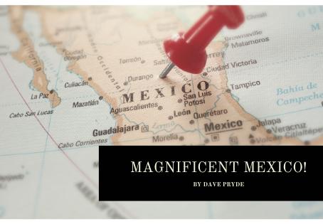 MAGNIFICENT MEXICO!
