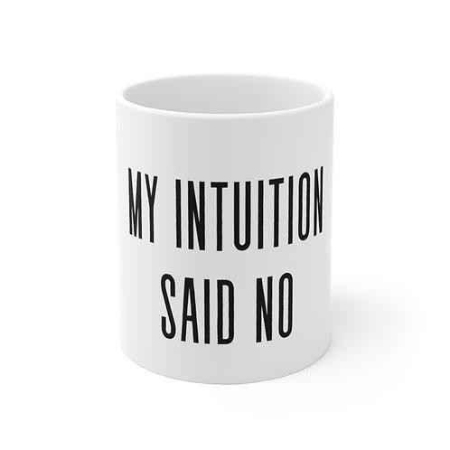 My Intuition Said No White Ceramic Mug