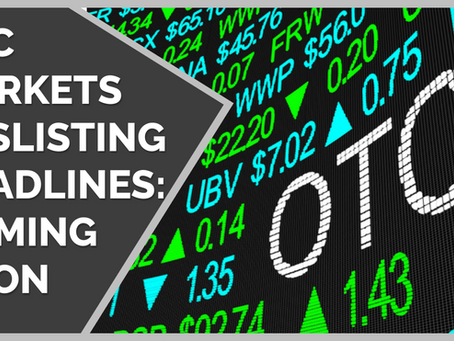 OTC MARKETS DESLISTING DEADLINES COMING SOON FOR NON-CURRENT COMPANIES